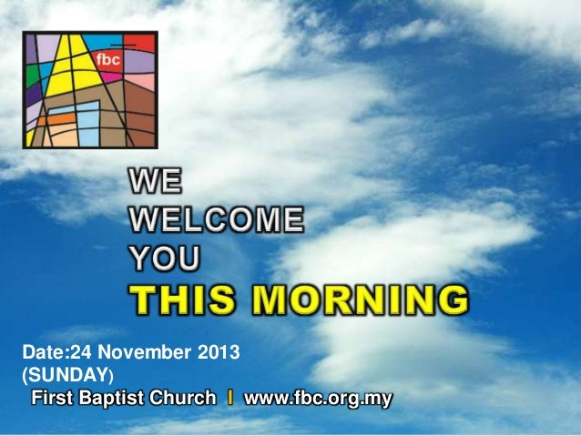 Date:24 November 2013 (SUNDAY) First Baptist Church I www.fbc.org.my First Baptist Church