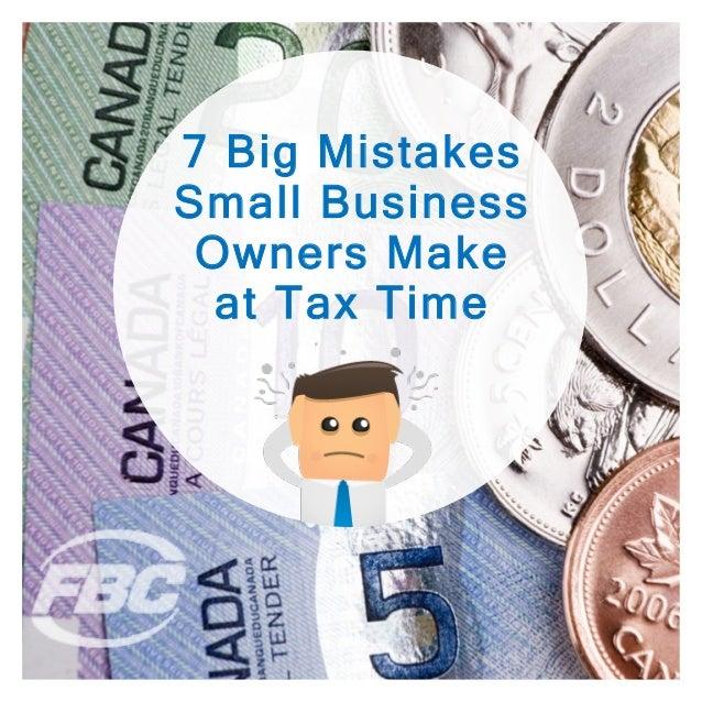 © Farm Business Consultants Inc. (FBC) http://www.FBC.ca7 Big MistakesSmall BusinessOwners Makeat Tax Time