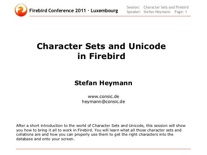Session: Character Sets and Firebird       Firebird Conference 2011 · Luxembourg                Speaker: Stefan Heymann Pa...