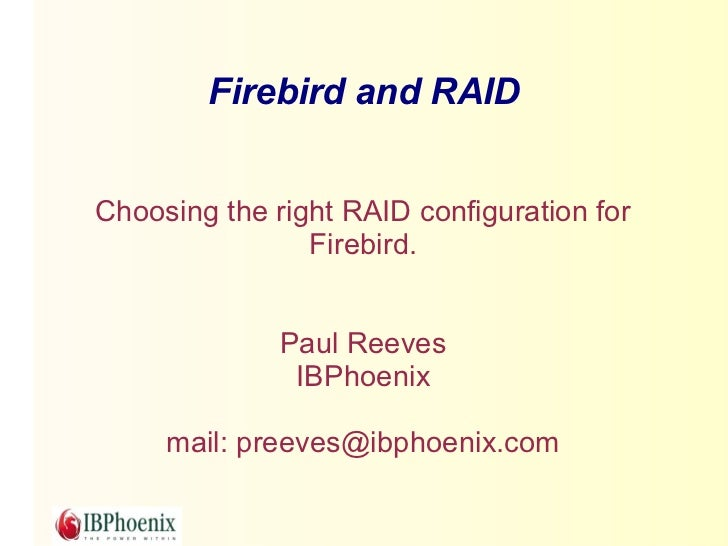 Firebird and RAIDChoosing the right RAID configuration for                Firebird.              Paul Reeves              ...