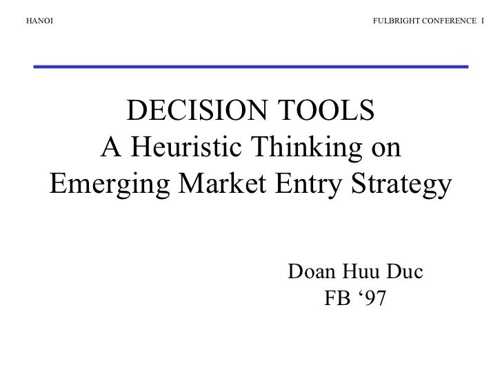 DECISION TOOLS A Heuristic Thinking on Emerging Market Entry Strategy Doan Huu Duc FB '97