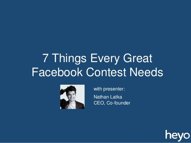 7 Things Every Great Facebook Contest Needs Nathan Latka CEO, Co-founder with presenter: