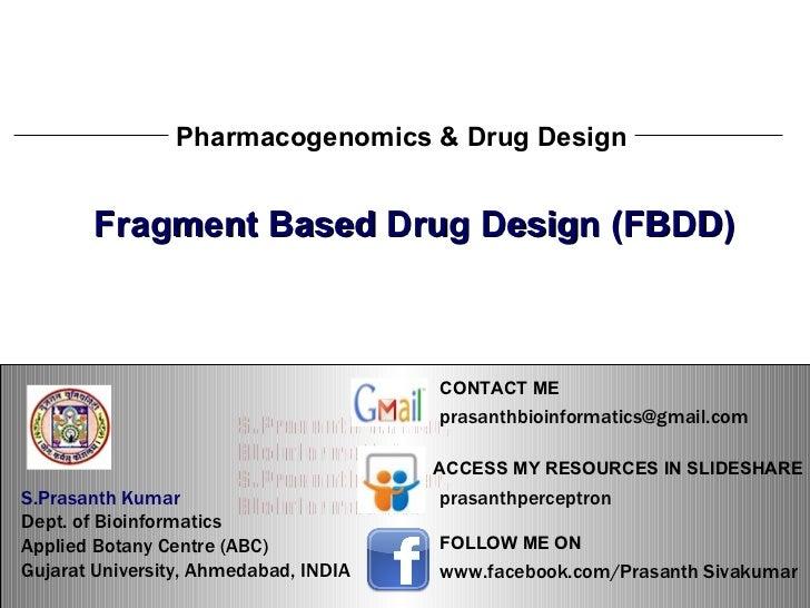 S.Prasanth Kumar, Bioinformatician Pharmacogenomics & Drug Design Fragment Based Drug Design (FBDD) S.Prasanth Kumar, Bioi...