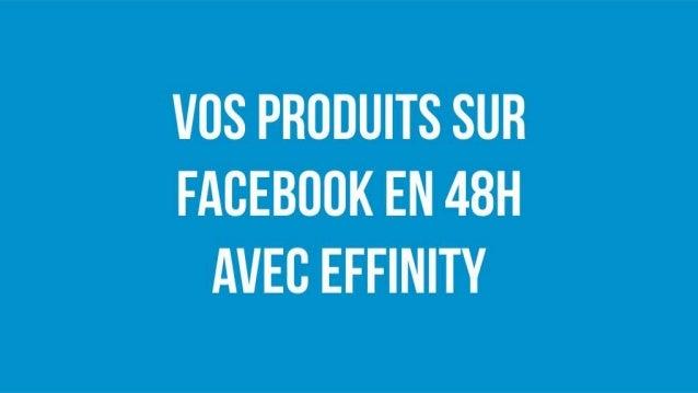 Vos produits sur Facebook en 48h avec Effinity