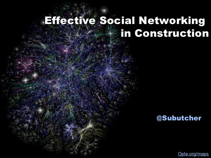Effective Social Networking             in Construction                   @Subutcher                       Opte.org/maps