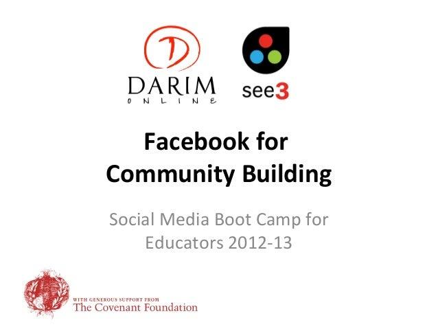 Facebook forCommunity BuildingSocial Media Boot Camp for    Educators 2012-13