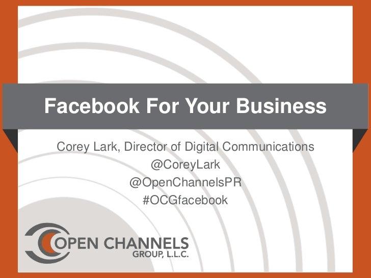 Facebook For Your Business Corey Lark, Director of Digital Communications                  @CoreyLark              @OpenCh...