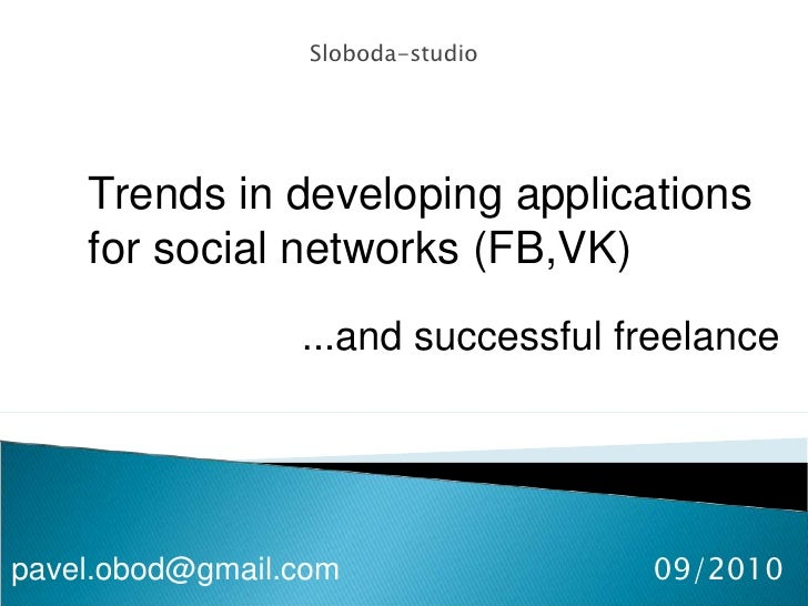 Sloboda-studio<br />Trends in developing applications for social networks (FB,VK)<br /> ...and successful freelance<br /> ...