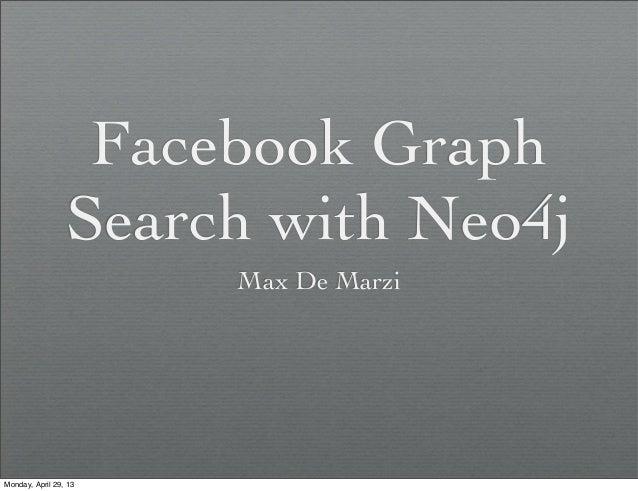Facebook GraphSearch with Neo4jMax De MarziMonday, April 29, 13