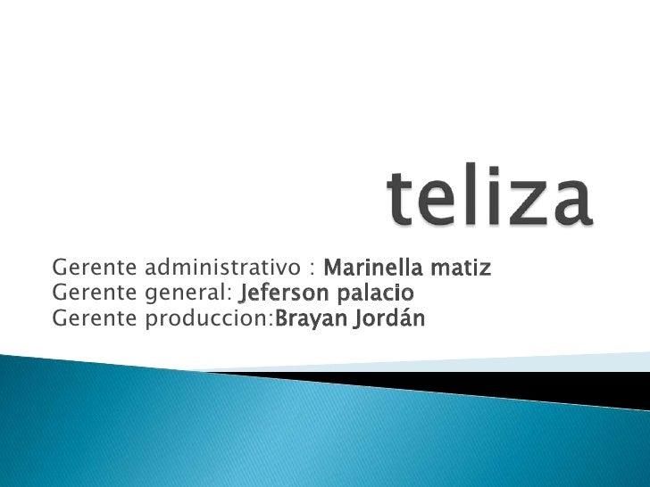 Gerente administrativo : Marinella matizGerente general: Jeferson palacioGerente produccion:Brayan Jordán