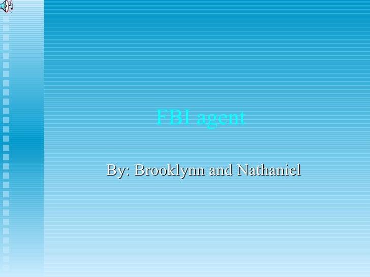 FBI agent  By: Brooklynn and Nathaniel