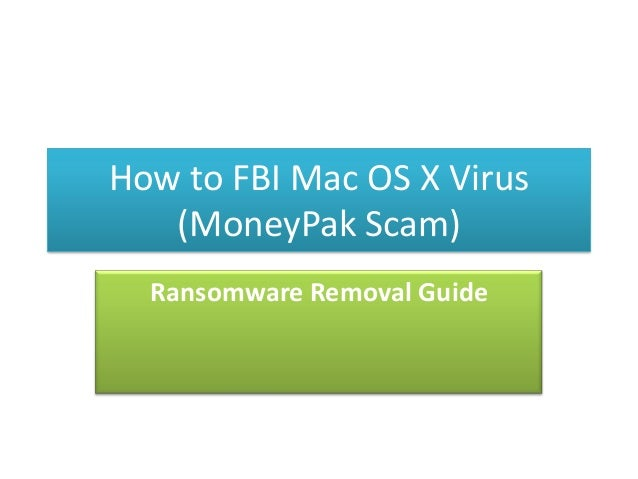 How to FBI Mac OS X Virus (MoneyPak Scam) Ransomware Removal Guide