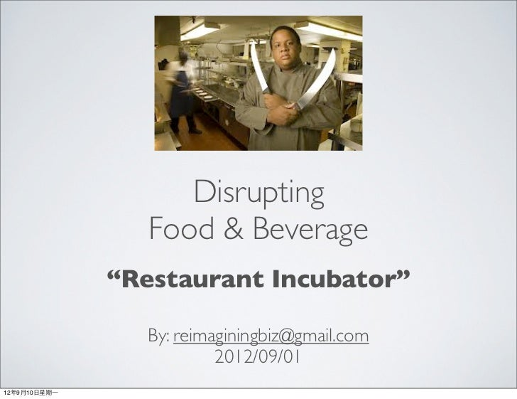 "Disrupting                   Food & Beverage                ""Restaurant Incubator""                   By: reimaginingbiz@gm..."