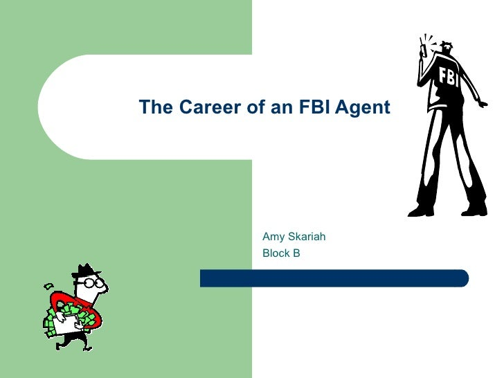 The Career of an FBI Agent Amy Skariah Block B
