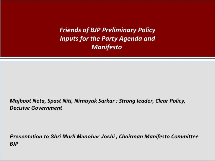 Friends of BJP Preliminary Policy Inputs for the Party Agenda and Manifesto  Majboot Neta, Spast Niti, Nirnayak Sarkar : S...
