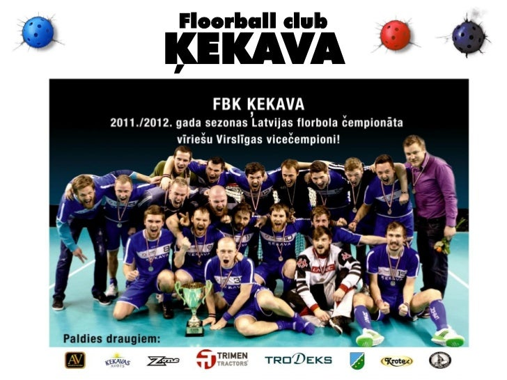 Floorball club ĶEKAVA [sponsoring opportunities] Season 12/13