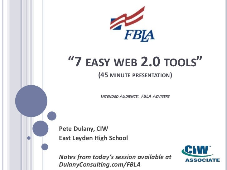 """""""7 easy web 2.0 tools""""(45 minute presentation)Intended Audience:  FBLA Advisers<br />Pete Dulany, CIW<br />East Leyden Hig..."""
