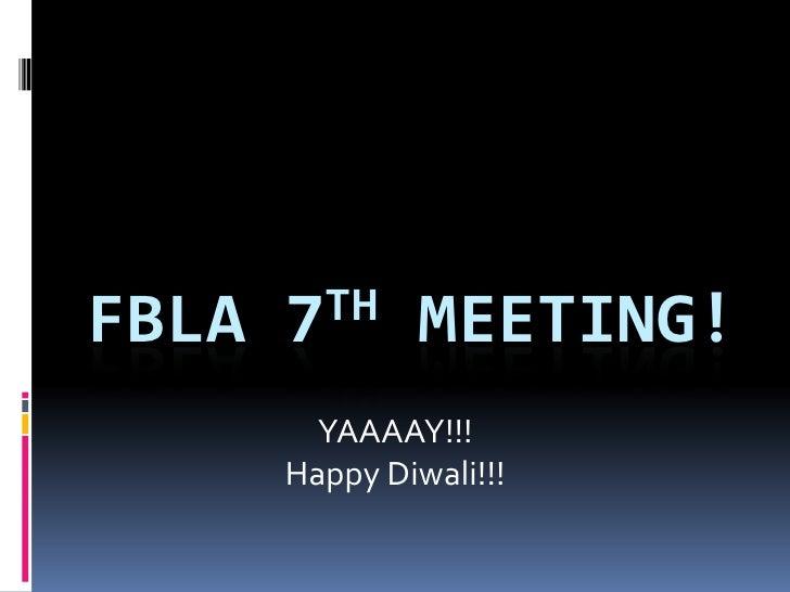 FBLA   7TH      MEETING!         YAAAAY!!!       Happy Diwali!!!