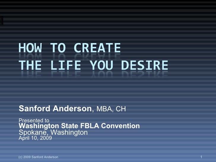 Sanford Anderson ,  MBA, CH Presented to  Washington State FBLA Convention Spokane, Washington April 10, 2009