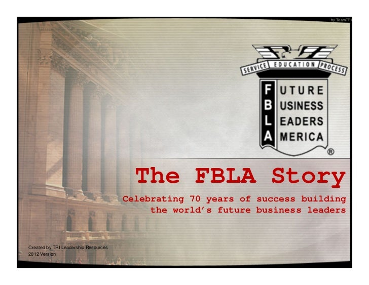 by TeamTRI                                        The FBLA Story                                      Celebrating 70 years...