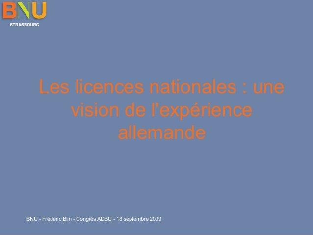 Les licences nationales : une vision de l'expérience allemande  BNU - Frédéric Blin - Congrès ADBU - 18 septembre 2009