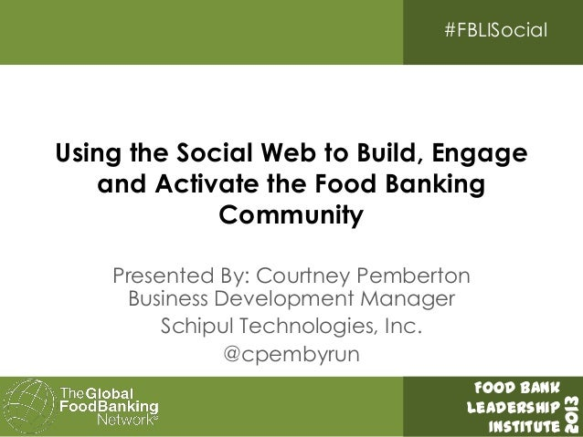Using the Social Web to Build, Engage and Activate the Food Banking Community - #FBLI2013