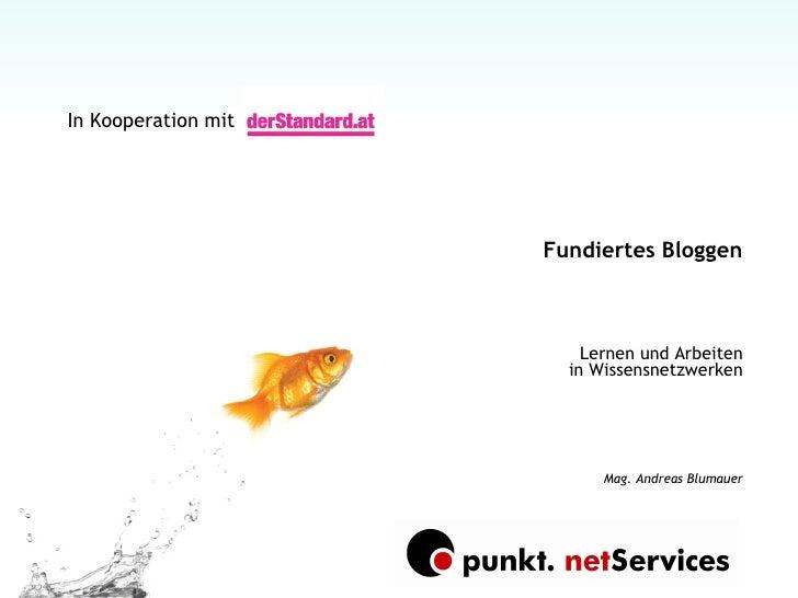 Fundiertes Bloggen Lernen und Arbeiten in Wissensnetzwerken Mag. Andreas Blumauer In Kooperation mit