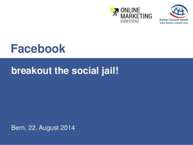 Bern, 22. August 2014 breakout the social jail! Facebook