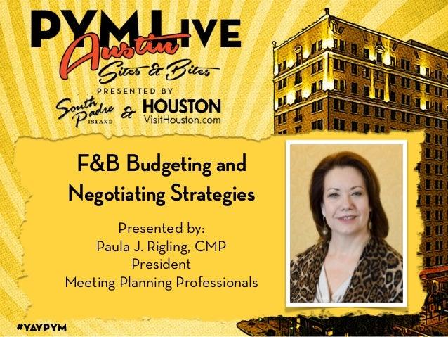 #YAYPYM 1 F&B Budgeting and Negotiating Strategies Presented by: Paula J. Rigling, CMP President Meeting Planning Professi...