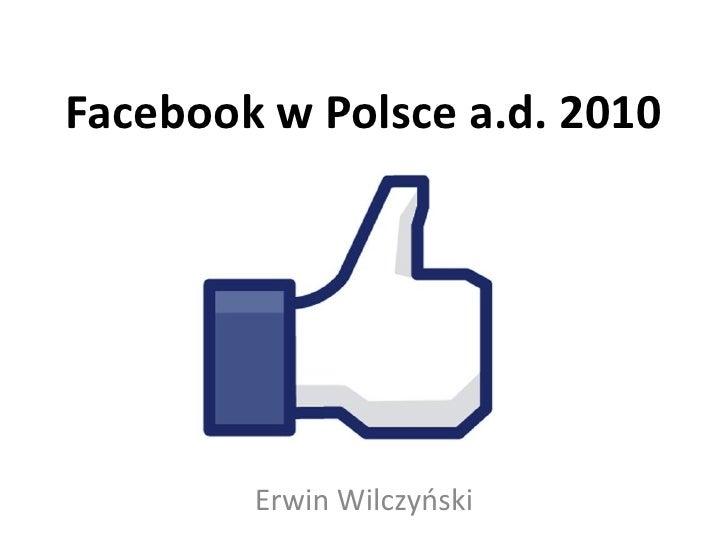 Facebook w Polsce a.d. 2010        Erwin Wilczyoski