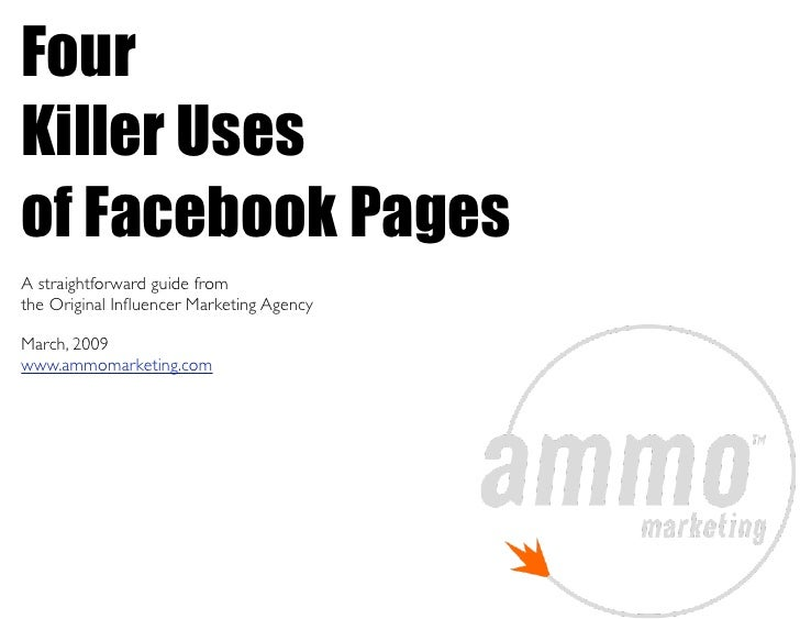 Four Killer Uses of Facebook Pages A straightforward guide from the Original Influencer Marketing Agency  March, 2009 www.a...