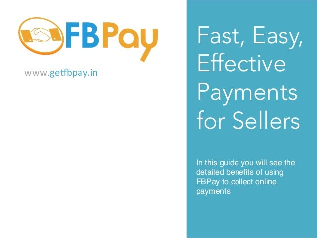 www.ge%bpay.in    Fast, Easy, Effective Payments for Sellers In this guide you will see the detailed benefits of using FB...