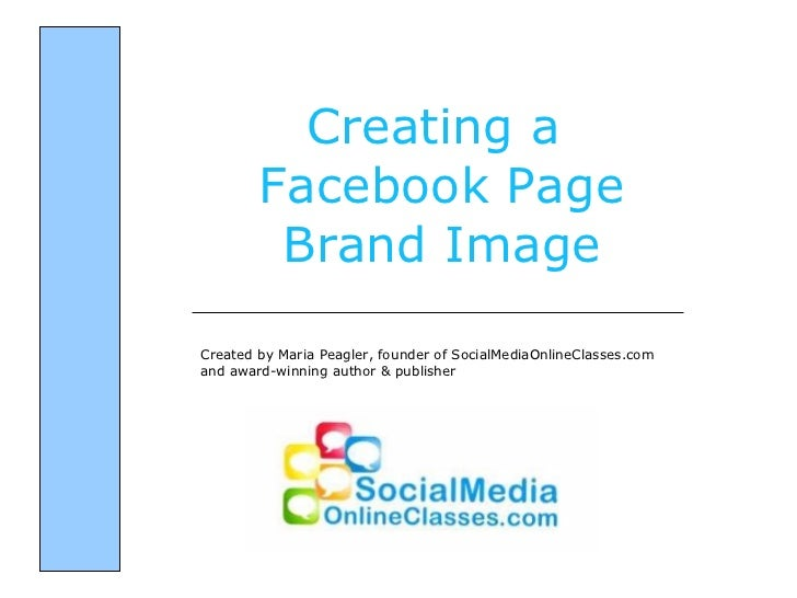 Creating a  Facebook Page Brand Image Created by Maria Peagler, founder of SocialMediaOnlineClasses.com and award-winning ...