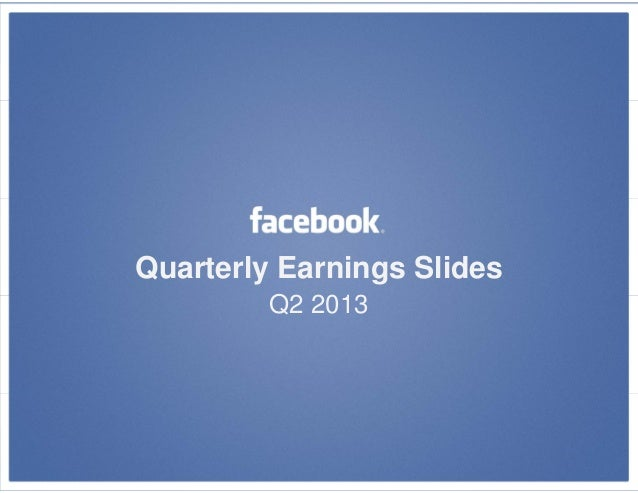 Facebook Q2 2013 Earnings Conference Call Investor Slideshow