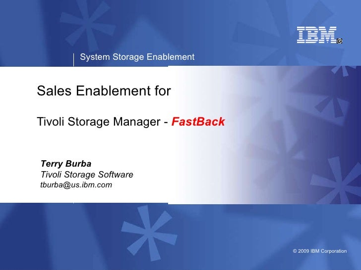 Sales Enablement for Tivoli Storage Manager -  FastBack Terry Burba Tivoli Storage Software [email_address]