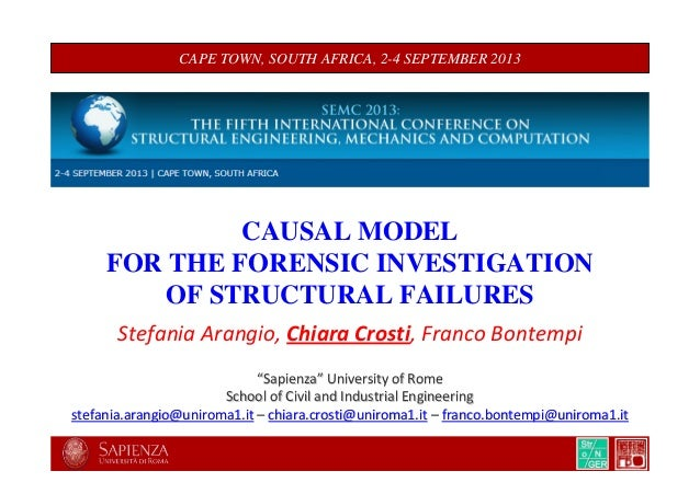 CAPE TOWN, SOUTH AFRICA, 2-4 SEPTEMBER 2013 CAUSAL MODEL FOR THE FORENSIC INVESTIGATION OF STRUCTURAL FAILURES Stefania Ar...