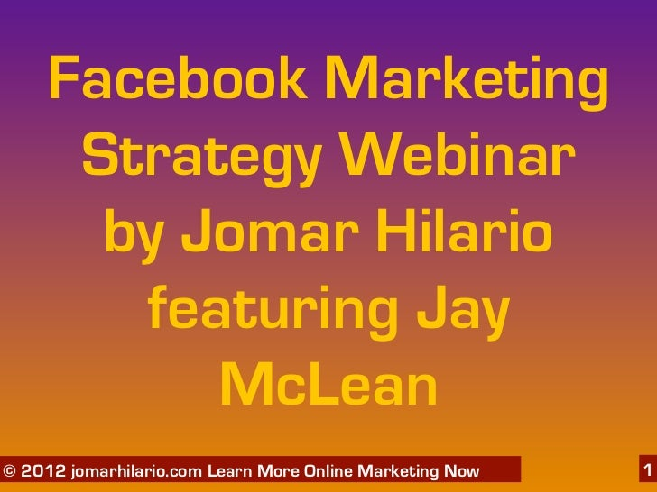 Facebook Marketing      Strategy Webinar       by Jomar Hilario        featuring Jay           McLean   06/04/12© 2012 jom...
