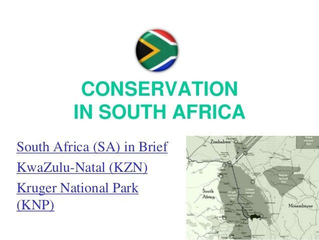 CONSERVATION IN SOUTH AFRICA South Africa (SA) in Brief KwaZulu-Natal (KZN) Kruger National Park (KNP)