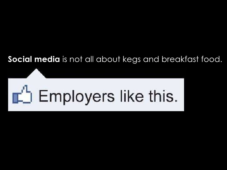 Social media  is not all about kegs and breakfast food.