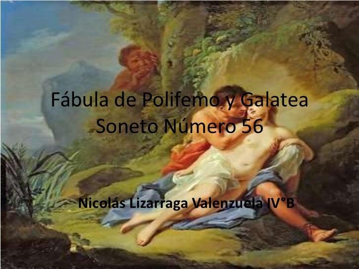 Fábula de Polifemo y Galatea Soneto Número 56<br />Nicolás Lizarraga Valenzuela IV°B<br />