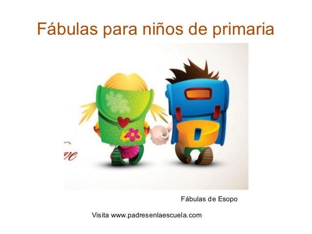 Fábulas para niños de primaria Visita www.padresenlaescuela.com Fábulas de Esopo
