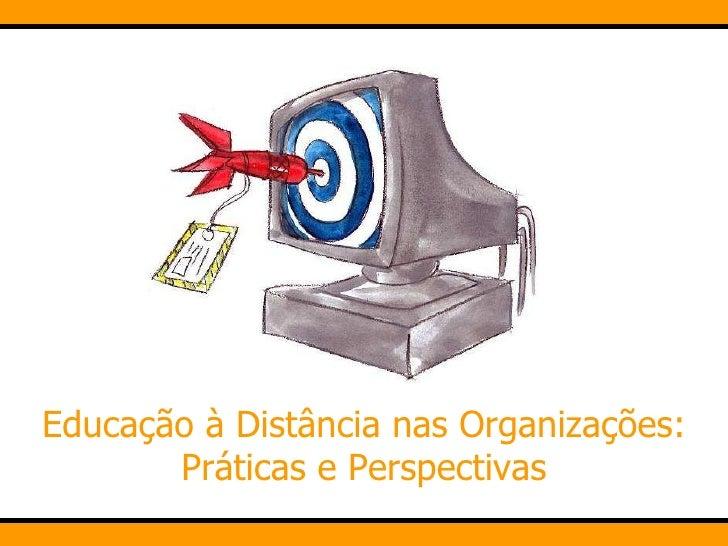 EaD nas Organizações - Praticas e Perspectivas