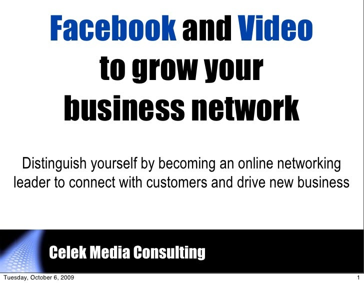 Facebook and Video                   to grow your                 business network      Distinguish yourself by becoming a...