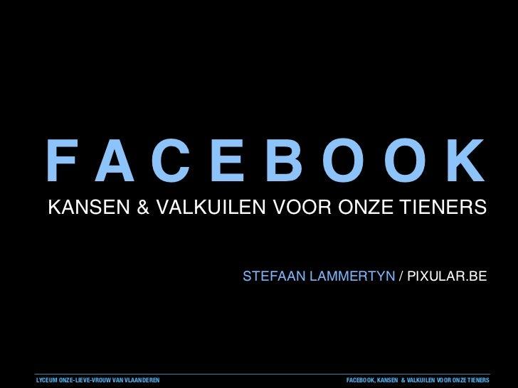 FACEBOOK   KANSEN & VALKUILEN VOOR ONZE TIENERS                                         STEFAAN LAMMERTYN / PIXULAR.BELYCE...