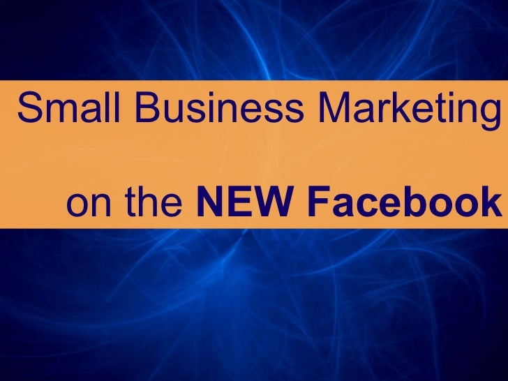 Small Business Marketing  on the  NEW Facebook