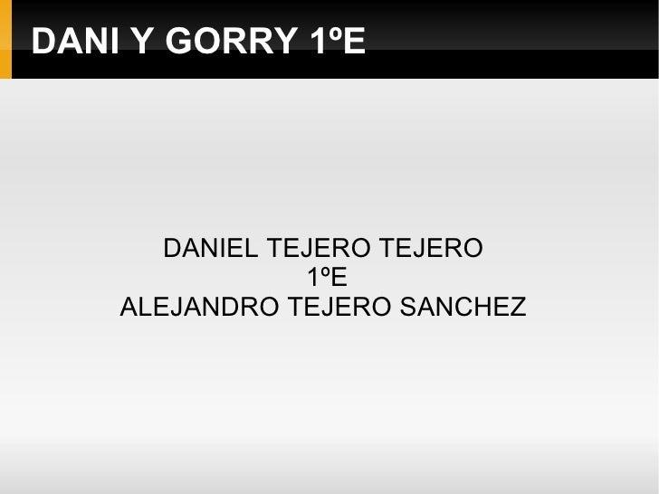 DANI Y GORRY 1ºE DANIEL TEJERO TEJERO  1ºE ALEJANDRO TEJERO SANCHEZ