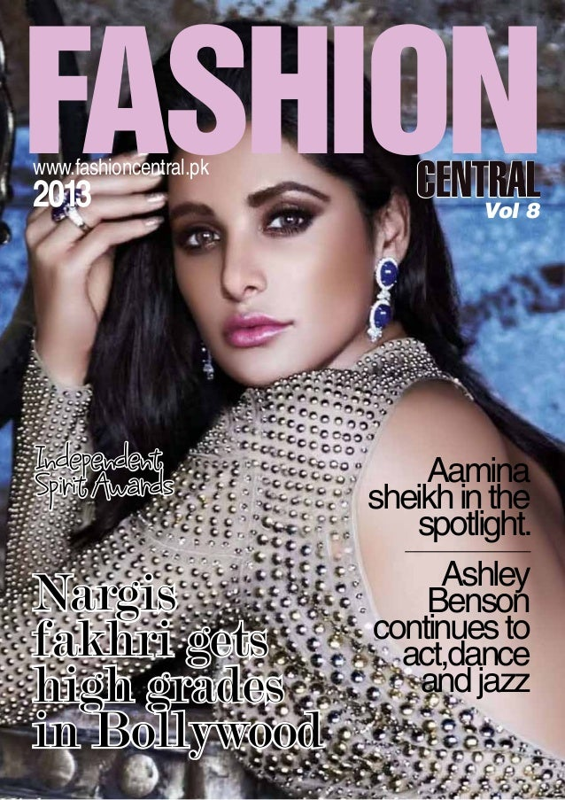 CENTRALwww.fashioncentral.pk 2013 Vol 8 Nargis fakhri gets high grades in Bollywood Aamina sheikhinthe spotlight. Ashley B...