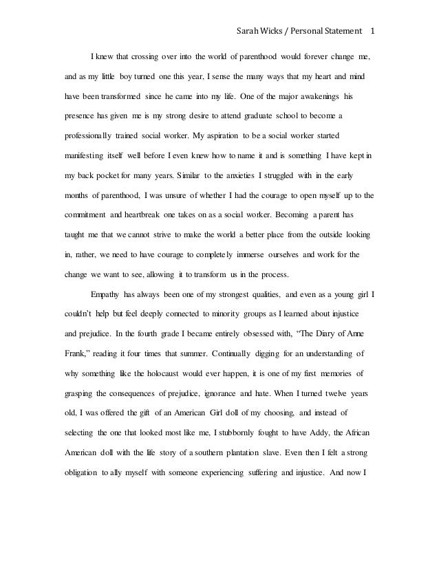 bsw personal narrative statement for acceptance into social work Essay on the work of a social worker 1240 words | 5 pages passionate about helping individuals they decide to make a career out of it social work is one of the most renowned occupations when it comes to helping people the path to becoming a social worker is very difficult, in both getting a degree and choosing an occupation.