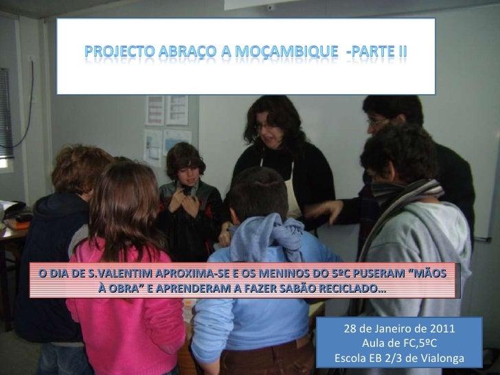 28 de Janeiro de 2011 Aula de FC,5ºC Escola EB 2/3 de Vialonga O DIA DE S.VALENTIM APROXIMA-SE E OS MENINOS DO 5ºC PUSERAM...