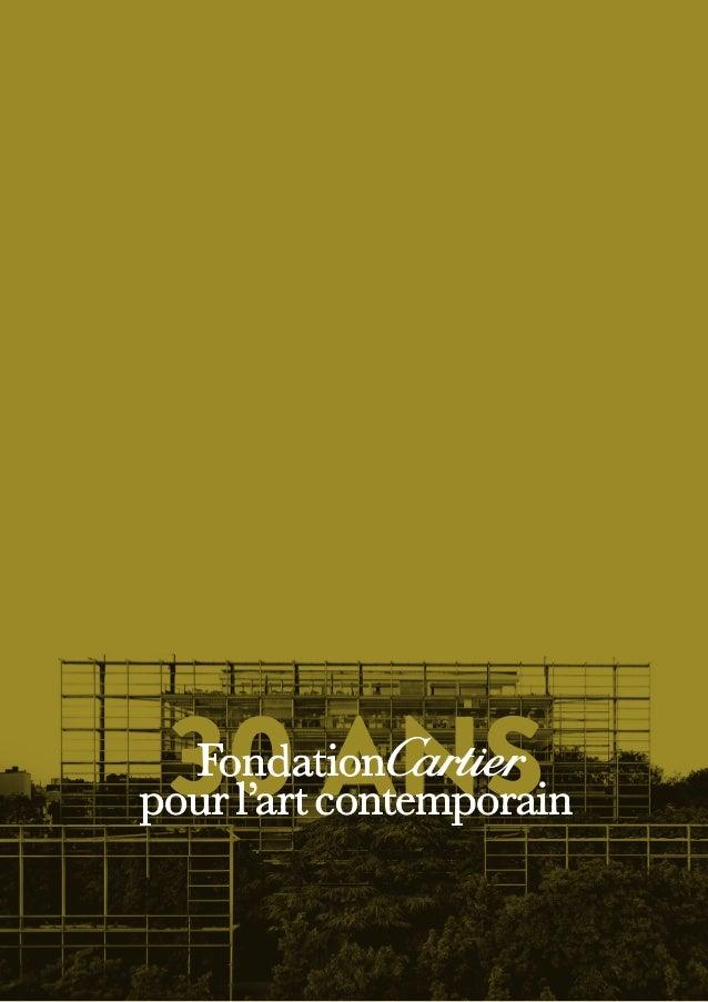 MAI 2014 – MARS 2015  20 octobre 1984 : Cartier inaugure la Fondation  Cartier pour l'art contemporain. En pionnier, avec ...